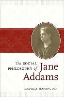The Social Philosophy of Jane Addams (Hardback)