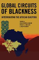 Global Circuits of Blackness: Interrogating the African Diaspora (Hardback)