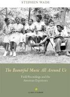 The Beautiful Music All Around Us: Field Recordings and the American Experience - Music in American Life (Hardback)