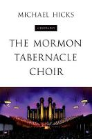 The Mormon Tabernacle Choir: A Biography - Music in American Life (Hardback)