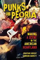 Punks in Peoria: Making a Scene in the American Heartland - Music in American Life (Hardback)