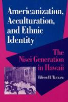 Americanization, Acculturation, and Ethnic Identity: THE NISEI GENERATION IN HAWAII - Asian American Experience (Paperback)