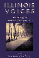 Illinois Voices: An Anthology of Twentieth-Century Poetry (Paperback)