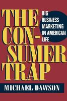 The Consumer Trap: BIG BUSINESS MARKETING IN AMERICAN LIFE - History of Communication (Paperback)
