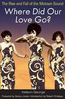 Where Did Our Love Go?: The Rise and Fall of the Motown Sound - Music in American Life (Paperback)