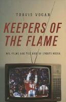 Keepers of the Flame: NFL Films and the Rise of Sports Media (Paperback)