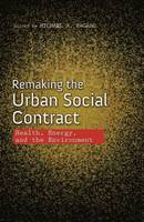 Remaking the Urban Social Contract: Health, Energy, and the Environment - The Urban Agenda (Paperback)