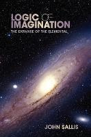 Logic of Imagination: The Expanse of the Elemental - Studies in Continental Thought (Hardback)