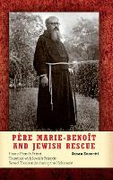 Pere Marie-Benoit and Jewish Rescue: How a French Priest Together with Jewish Friends Saved Thousands during the Holocaust (Hardback)