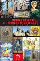 Visual Culture in the Modern Middle East: Rhetoric of the Image (Paperback)