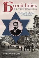 Blood Libel in Late Imperial Russia: The Ritual Murder Trial of Mendel Beilis - Indiana-Michigan Series in Russian and East European Studies (Paperback)