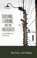 Teaching, Learning, and the Holocaust: An Integrative Approach - Scholarship of Teaching and Learning (Hardback)