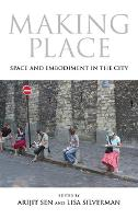 Making Place: Space and Embodiment in the City - 21st Century Studies (Hardback)