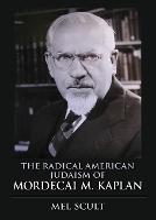 The Radical American Judaism of Mordecai M. Kaplan - The Modern Jewish Experience (Paperback)