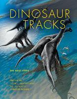 Dinosaur Tracks: The Next Steps - Life of the Past (Hardback)