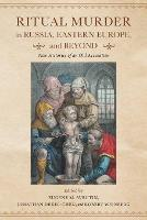 Ritual Murder in Russia, Eastern Europe, and Beyond: New Histories of an Old Accusation (Paperback)