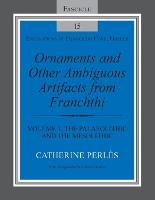 Ornaments and Other Ambiguous Artifacts from Franchthi: Volume 1, The Palaeolithic and the Mesolithic (Paperback)