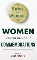 Women and the Decade of Commemorations - Irish Culture, Memory, Place (Hardback)