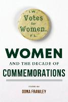 Women and the Decade of Commemorations - Irish Culture, Memory, Place (Paperback)