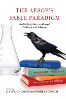 The Aesop's Fable Paradigm: An Unlikely Intersection of Folklore and Science - Encounters: Explorations in Folklore and Ethnomusicology (Paperback)