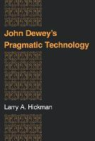 John Dewey's Pragmatic Technology - Indiana Series in the Philosophy of Technology (Paperback)
