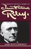 The Complete Poetical Works of James Whitcomb Riley (Paperback)