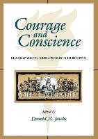 Courage and Conscience: Black and White Abolitionists in Boston (Paperback)