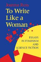To Write Like a Woman: Essays in Feminism and Science Fiction (Paperback)