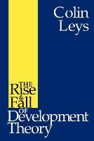 The Rise and Fall of Development Theory (Paperback)