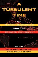 A Turbulent Time: The French Revolution and the Greater Caribbean (Paperback)