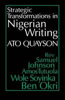 Strategic Transformations in Nigerian Writing: Orality and History in the Work of Rev. Samuel Johnson, Amos Tutuola, Wole Soyinka and Ben Okri (Paperback)