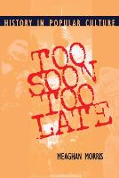 Too Soon Too Late: History in Popular Culture - Theories of Contemporary Culture (Paperback)
