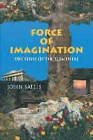 Force of Imagination: The Sense of the Elemental - Studies in Continental Thought (Paperback)