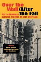 Over the Wall/After the Fall: Post-Communist Cultures through an East-West Gaze (Paperback)