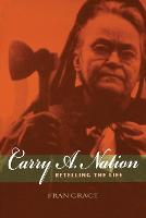 Carry A. Nation: Retelling the Life - Religion in North America (Paperback)