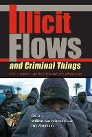 Illicit Flows and Criminal Things: States, Borders, and the Other Side of Globalization - Tracking Globalization (Paperback)