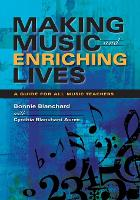 Making Music and Enriching Lives: A Guide for All Music Teachers (Paperback)