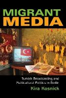 Migrant Media: Turkish Broadcasting and Multicultural Politics in Berlin - New Anthropologies of Europe (Paperback)