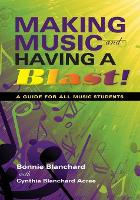 Making Music and Having a Blast!: A Guide for All Music Students (Paperback)