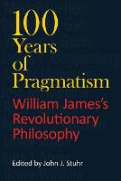 100 Years of Pragmatism: William James's Revolutionary Philosophy - American Philosophy (Paperback)