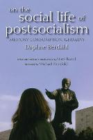 On the Social Life of Postsocialism: Memory, Consumption, Germany - New Anthropologies of Europe (Paperback)
