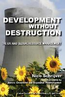 Development without Destruction: The UN and Global Resource Management - United Nations Intellectual History Project Series (Paperback)
