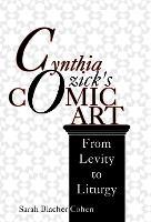 Cynthia Ozick's Comic Art: From Levity to Liturgy - Jewish Literature and Culture (Hardback)