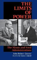 The Limits of Power: The Nixon and Ford Administrations (Hardback)
