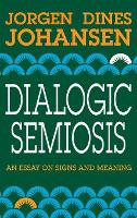 Dialogic Semiosis: An Essay on Signs and Meanings (Hardback)