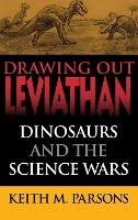 Drawing Out Leviathan: Dinosaurs and the Science Wars - Life of the Past (Hardback)