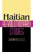 Haitian Revolutionary Studies (Hardback)