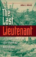 The Last Lieutenant: A Foxhole View of the Epic Battle for Iwo Jima (Hardback)