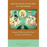 South Asian Cultures of the Bomb: Atomic Publics and the State in India and Pakistan (Hardback)