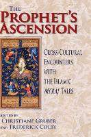 The Prophet's Ascension: Cross-Cultural Encounters with the Islamic Mi'raj Tales (Hardback)